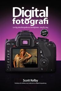 Digitalfotografi : lär dig yrkesfotografernas hemligheter : steg för steg Fjärde delen
